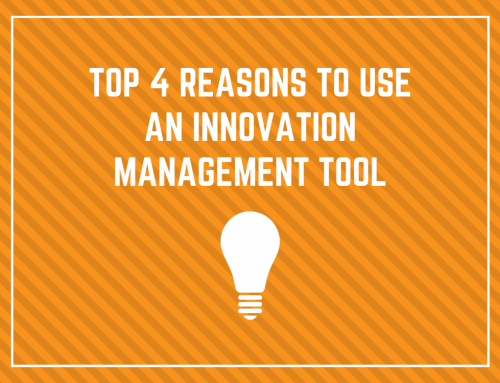 Top 4 Reasons to Use an Innovation Management Tool