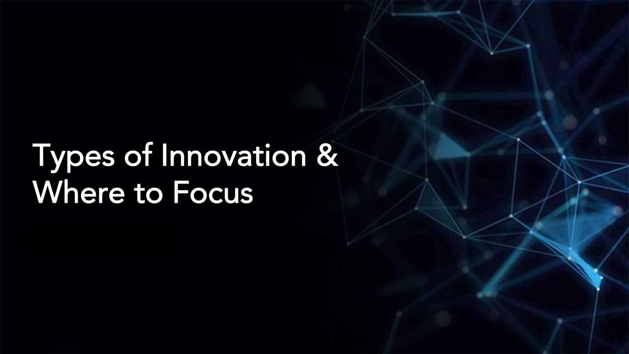 Types of Innovation & Where to Focus